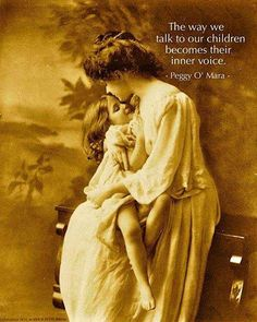 The way we talk to our children becomes their inner voice. Quote, inspiration
