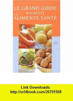Grand Guide Hachette des aliments sant� (9782012366480) Amanda Ursell , ISBN-10: 2702848362  , ISBN-13: 978-2012366480 , ASIN: 2012366481 , tutorials , pdf , ebook , torrent , downloads , rapidshare , filesonic , hotfile , megaupload , fileserve