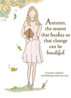 Autumn, the season that teaches us that change can be beautiful.
