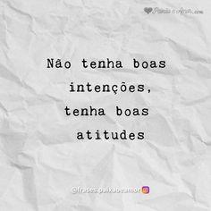 Não tenha boas intenções Best Quotes, Life Quotes, Lettering Tutorial, Life Thoughts, Wallpaper Quotes, Slogan, Sentences, Quotations, Texts