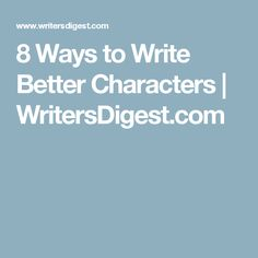 8 Ways to Write Better Characters | WritersDigest.com