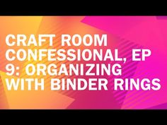Craft Room Confessional: Binder Ring Organization Obsession - YouTube
