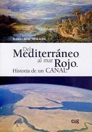 Del Mediterráneo al mar Rojo: Historia de un canal / Mario Ruiz Morales Granada : Universidad de Granada, 2014