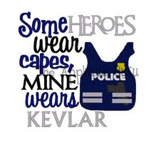 Some Heroes Wear capes Mine wears Kevlar  --  Machine Embroidery Design. $3.99, via Etsy.