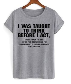 I Was Taught To Think T-Shirt Quote Shirts Fashion Ideas of Quote Shirt - Sarcastic Shirts - Ideas of Sarcastic Shirts - I Was Taught To Think T-Shirt Quote Shirts Fashion Ideas of Quote Shirts Fashion Funny T Shirt Sayings, Sarcastic Shirts, Funny Tee Shirts, T Shirts With Sayings, Cute Shirts, Funny Quotes, T Shirt Quotes, Funny Shirts Women, Awesome T Shirts
