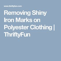 Removing Shiny Iron Marks on Polyester Clothing | ThriftyFun