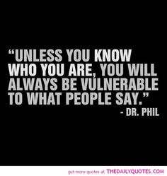 Know Who You Are--I hate Dr. Phil..but this is true