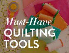 All of the must-have quilting tools you need to start sewing a new quilt.