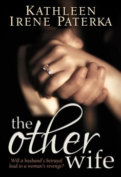 """The Other Wife"" by Kathleen Irene Paterka Blurb: Till death do us part… Eleanor Anderson has a beautiful home, a loving husband, a tranquil life. After thirty-eight years of marriage and her child..."