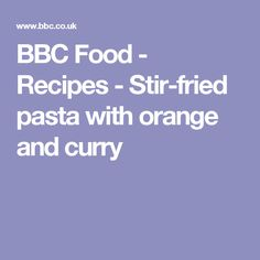 BBC Food - Recipes - Stir-fried pasta with orange and curry