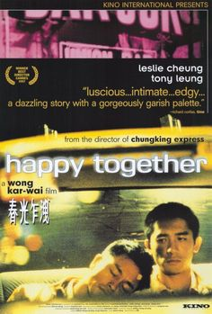 Happy Together (春光乍洩) is a 1997 Hong Kong romance film directed by Wong Kar-wai, starring Leslie Cheung and Tony Leung Chiu-wai, that depicts a turbulent romance https://en.wikipedia.org/wiki/Happy_Together_(1997_film)