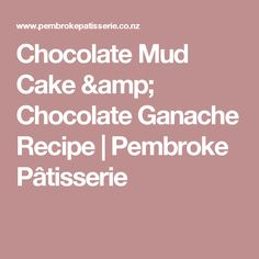 Chocolate Mud Cake & Chocolate Ganache Recipe | Pembroke Pâtisserie