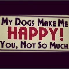 Mi perro me have feliz, tu no tanto.... Jajaja excelenteeee..!