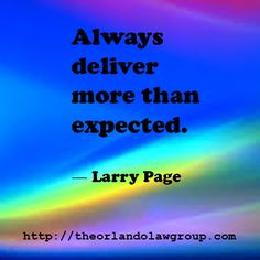 Always deliver more than expected. ― Larry Page Avalon Park, Larry Page, Business Quotes, Orlando, Real Estate, Inspirational, Orlando Florida, Real Estates