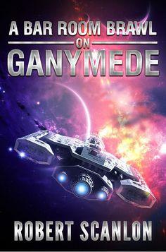 Books ~ Science Fiction | A Bar Room Brawl on Ganymede (A Bood Empire Prequel), by Robert Scanlon