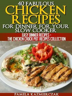 40 Fabulous Chicken Recipes For Dinner For Your Slow Cooker (Easy Dinner Recipes - The Chicken Crock Pot Recipes Collection) ~Kindle Purchase Price: $2.99 Prime Members: $FREE$ (borrow for free from your Kindle)