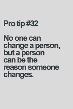 No one can change a person, but a person can be the reason someone changes. #truth #change
