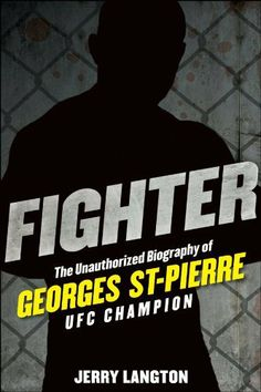 Fighter: The Unauthorized Biography of Georges St-Pierre, UFC Champion by Jerry Langton. $24.50. 241 pages. Publisher: Wiley; 1 edition (March 21, 2011). Author: Jerry Langton
