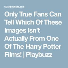 Only True Fans Can Tell Which Of These Images Isn't Actually From One Of The Harry Potter Films! | Playbuzz