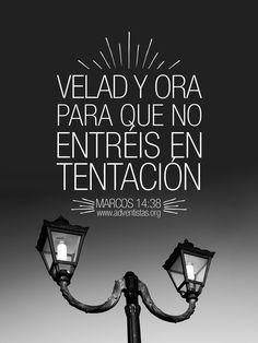 MARCOS 14:38 Velad y orad, para que no entréis en tentación; el espíritu a la verdad está dispuesto, pero la carne es débil.