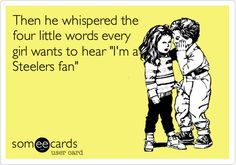 Then he whispered the four little words every girl wants to hear 'I'm a Steelers fan'.