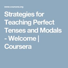 Strategies for Teaching Perfect Tenses and Modals - Welcome | Coursera