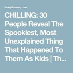 CHILLING: 30 People Reveal The Spookiest, Most Unexplained Thing That Happened To Them As Kids   Thought Catalog