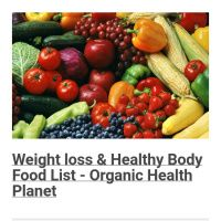 Weight loss & Healthy Body Food List - Organic Health Planet   http://organichealthplanet.com/