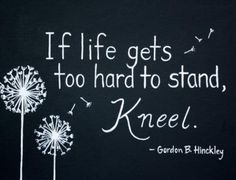 """Gordon B. Hinckley - """"When life gets too hard to stand, Kneel"""" <3 Prayer is Powerful <3"""