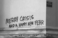 Merry Crisis And A Happy New Fear, slogan spray-painted outside the Bank of Greece during youth riots in Athens,2008