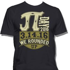 Pi Day 2016. We Rounded up Tshirt