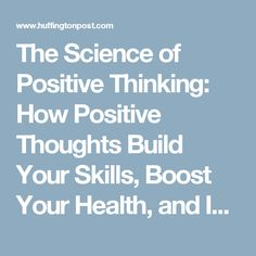 The Science of Positive Thinking: How Positive Thoughts Build Your Skills, Boost Your Health, and Improve Your Work | The Huffington Post