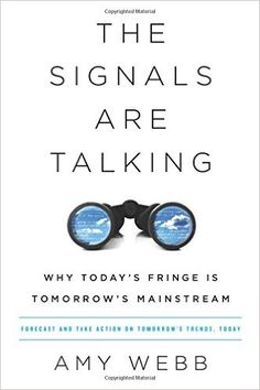 Amazon.com: The Signals Are Talking: Why Today's Fringe Is Tomorrow's Mainstream (9781610396660): Amy Webb: Books