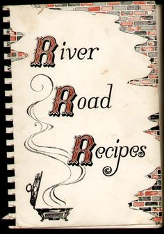 River Road Recipes - Junior League of Baton Rouge - Baton Rouge, LA  ... Have used this cook book for decades!