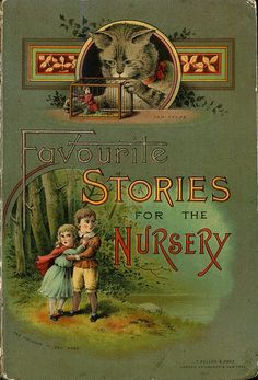 """Favorite stories for the nursery"" published by Thomas Nelson & Sons, 1894 - book cover Book Cover Art, Book Cover Design, Book Art, Book Design, Vintage Book Covers, Vintage Children's Books, Antique Books, Animal Gato, Old Children's Books"