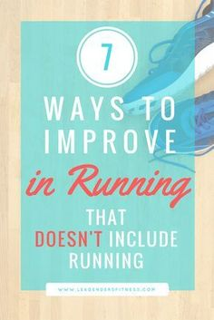 Seven Ways to Improve in Running (That Doesn\'t Include Running)