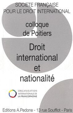 Société française pour le droit international. Colloque (45e. 2011. Poitiers). Droit international et nationalité. Pedone, 2012.