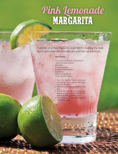 Pink Lemonade Margaritas  Ingredients: 1 can (12oz) frozen pink lemonade ( Minute Maid is best) 3 cans water (use lemonade can) 12 oz. tequila 6 oz. Grand Marnier  Crushed ice Salt to rim glasses 1 lime , wedged  Directions: 1. Pour the (thawed) frozen lemonade concentrate into a pitcher. Add 3 cans water ,tequila and Grand Marnier. Stir well 2. Chill in the fridge for at least an hour before serving. Or blend mixture with ice to make a frozen version 3. Serve over ice in salt-rimmed…