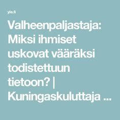 Valheenpaljastaja: Miksi ihmiset uskovat vääräksi todistettuun tietoon? | Kuningaskuluttaja | yle.fi