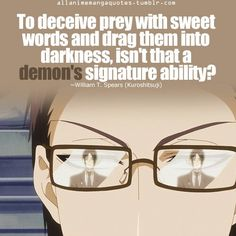 """""""To deceive prey with sweet words and drag them into darkness, isn't that a demon's signature ability?"""" Black Butler/Kuroshitsuji- Will"""