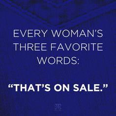 """Every woman's three favorite words: """"That's on Sale."""" #Quote #MissMeJeans"""