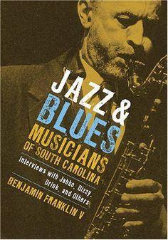 Jazz and Blues Musicians of South Carolina: Interviews with Jabbo, Dizzy, Drink, and Others by Benjamin Franklin V. $29.95. Publication: June 18, 2008. 272 pages. Publisher: University of South Carolina Press (June 18, 2008)