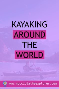 Kayaking Around The World – 10 Different Ways To Explore With A Kayak Healthy Mind And Body, Motivate Yourself, Kayaking, Perspective, Have Fun, Around The Worlds, Outdoors, Community, Exercise