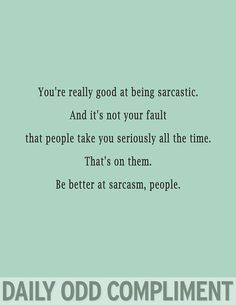 On being sarcastic...