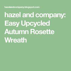 hazel and company: Easy Upcycled Autumn Rosette Wreath