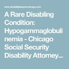 A Rare Disabling Condition: Hypogammaglobulinemia - Chicago Social Security Disability Attorneys | SSID Lawyers