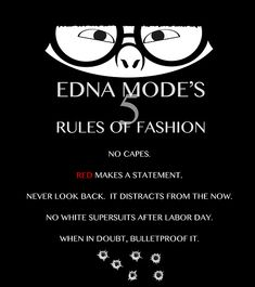 Edna Mode's 5 Rules of Fashion: No capes; red makes a statement; never look back, it distracts from the now; no white super suits after Labor Day; I swear Edna Mode is my animated double Funny Disney, Disney Memes, Disney Pixar, Disney Quotes, Disney And Dreamworks, Disney Love, Disney Magic, Disney Stuff, Disney Characters