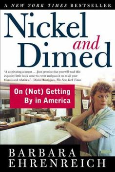 Nickel and Dimed: On (Not) Getting By in America by Barbara Ehrenreich // Millions of Americans work for poverty-level wages, and one day Barbara Ehrenreich decided to join them. She was inspired in part by the rhetoric surrounding welfare reform, which promised that any job equals a better life. But how can anyone survive, let alone prosper, on six or seven dollars an hour? #books #reading