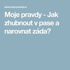 Moje pravdy - Jak zhubnout v pase a narovnat záda? Food And Drink, Health Fitness, Exercise, Workout, Sport, Plank, Pilates, Random, Makeup