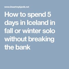How to spend 5 days in Iceland in fall or winter solo without breaking the bank